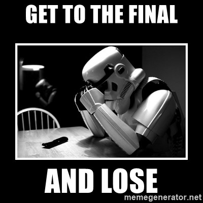 Sad Trooper - get to the final and lose