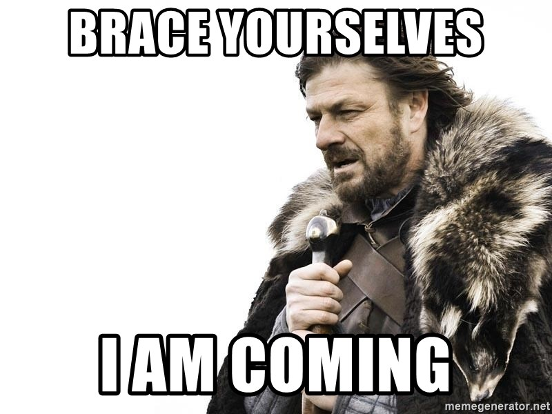 Winter is Coming - brace yourselves i am coming