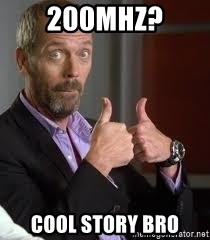 cool story bro house - 200Mhz? cool story bro
