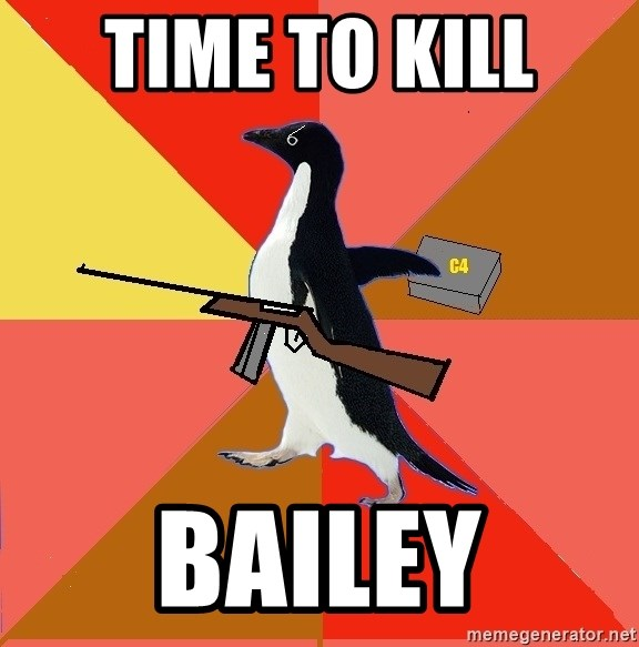 Socially Fed Up Penguin - TIME TO KILL  BAILEY