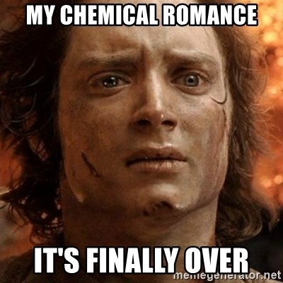 frodo it's over - MY cHEMICAL ROMANCE It's FINALLY over