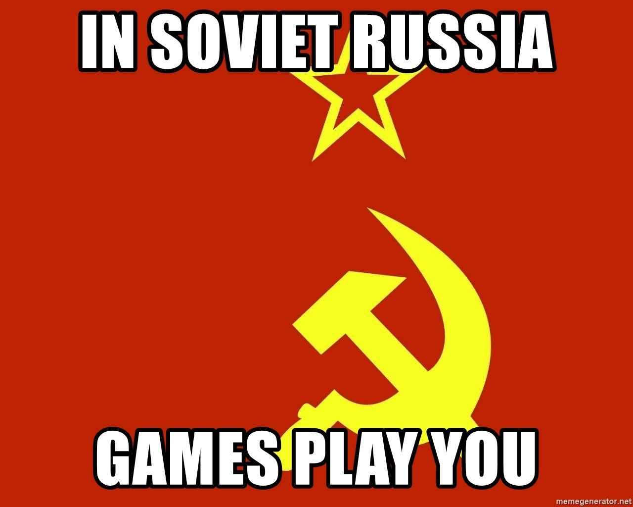 In Soviet Russia - In soviet Russia games play you
