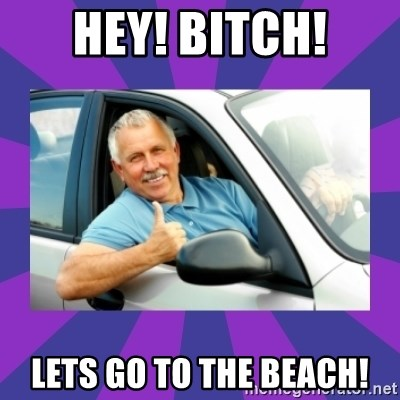 Perfect Driver - HEY! BITCH! LETS GO TO THE BEACH!