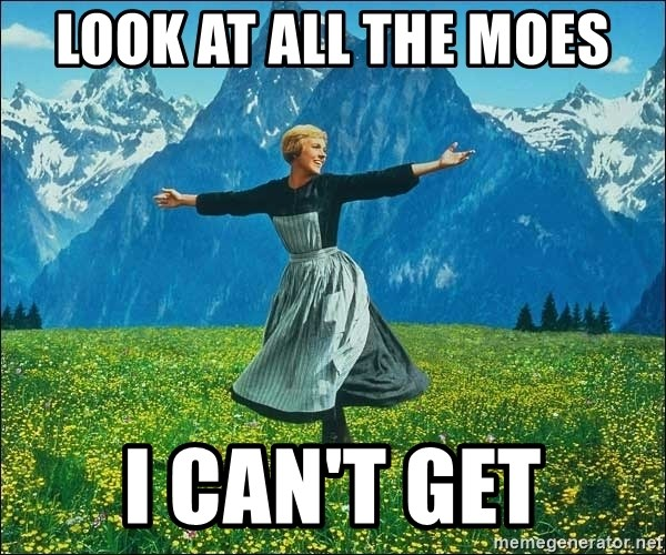 Look at all the things - Look at all the moes i can't get