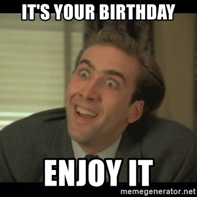 Nick Cage - it's your birthday enjoy it