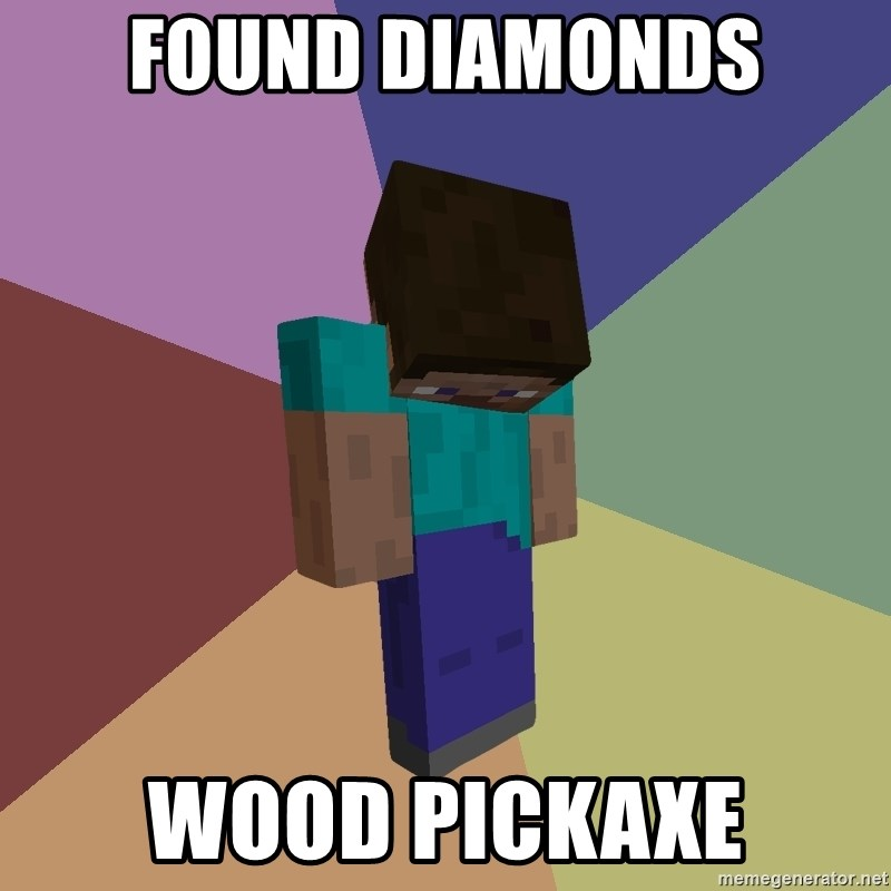 Depressed Minecraft Guy - Found diamonds Wood pickaxe