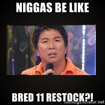 Willie Revillame me - NIGGAS BE LIKE BRED 11 RESTOCK?!