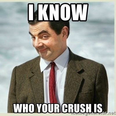 MR bean - I KNOW WHO YOUR CRUSH IS
