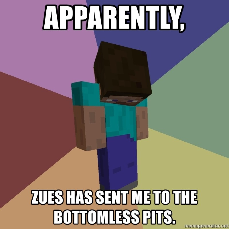 Depressed Minecraft Guy - apparently, zues has sent me to the bottomless pits.