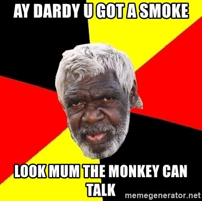 Abo - AY DARDY U GOT A SMOKE LOOK MUM THE MONKEY CAN TALK