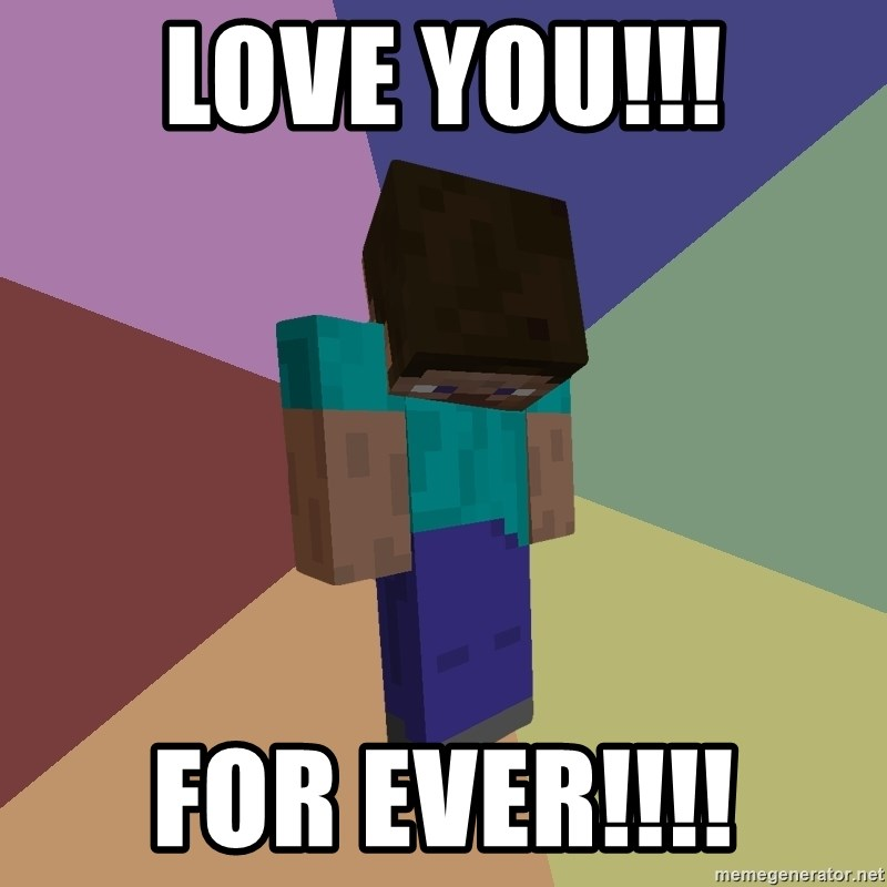 Depressed Minecraft Guy - LOVE YOU!!! FOR EVER!!!!