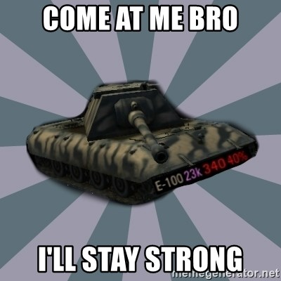 TERRIBLE E-100 DRIVER - COME AT ME BRO I'LL STAY STRONG