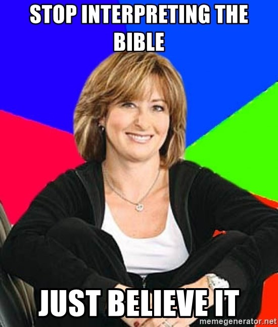 Sheltering Suburban Mom - stop interpreting the bible just believe it