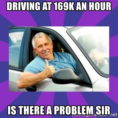 Perfect Driver - DRIVING AT 169K AN HOUR IS THERE A PROBLEM SIR