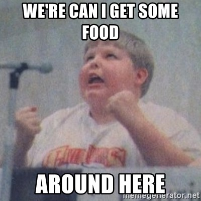 The Fotographing Fat Kid  - WE'RE CAN I GET SOME FOOD  AROUND HERE