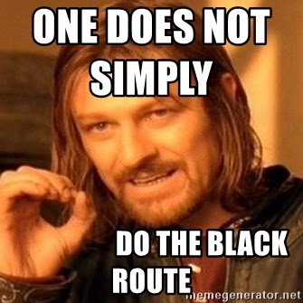 One Does Not Simply - One does not simply                                        Do the black route