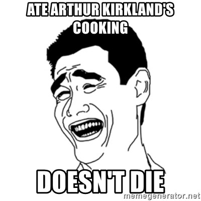 FU*CK THAT GUY - ate arthur kirkland's cooking doesn't die