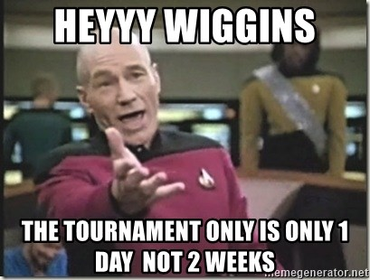 star trek wtf - HEYYY WIGGINS  THE TOURNAMENT ONLY IS ONLY 1 DAY  NOT 2 WEEKS