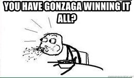 Cereal Guy Spit - YOU HAVE GONZAGA WINNING IT ALL?