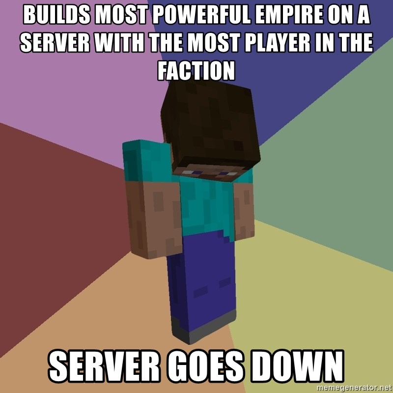 Depressed Minecraft Guy - Builds most Powerful Empire on a Server with the most player in the faction Server goes down