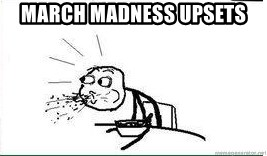 Cereal Guy Spit - MARCH MADNESS UPSETS