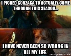 Never Have I Been So Wrong - I PICKED GONZAGA TO ACTUALLY COME THROUGH THIS SEASON... i have never been so wrong in all my life.