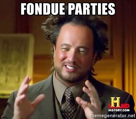 Ancient Aliens - fondue parties