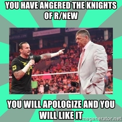 CM Punk Apologize! - You have angered the knights of r/new YOU WILL APOLOGIZE AND YOU WILL LIKE IT