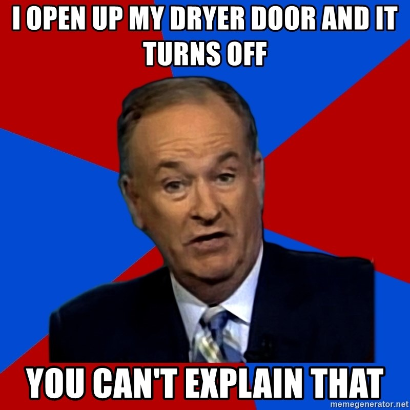 Bill O'Reilly Proves God - I open up my dryer door and it turns off You can't explain that
