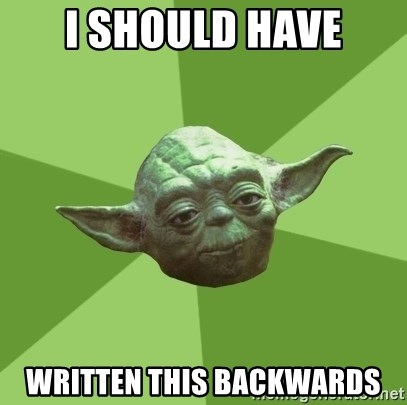 Advice Yoda Gives - i should have written this backwards