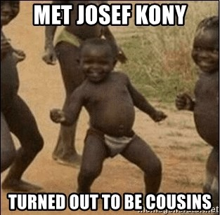Third World Success - met josef kony turned out to be cousins
