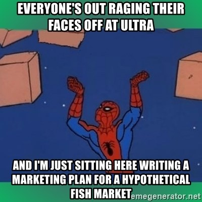 60's spiderman - everyone's out raging their faces off at ultra and i'm just sitting here writing a marketing plan for a hypothetical fish market