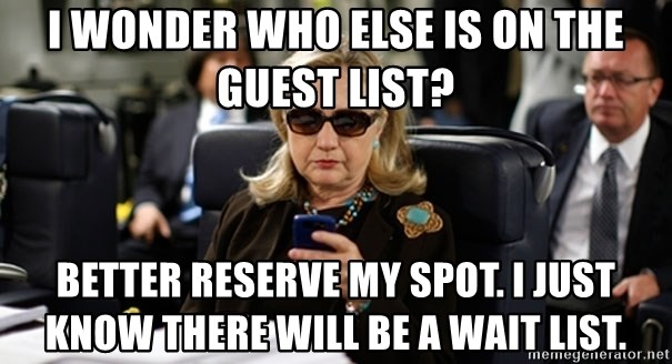 Hillary Text - I wonder who else is on the Guest list? Better reserve my spot. I just know there will be a wait list.