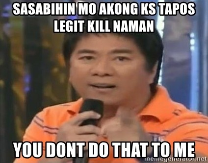 willie revillame you dont do that to me - sasabihin mo akong ks tapos legit kill naman  you dont do that to me