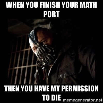 Bane Meme - When you finish your math port then you have my permission to die