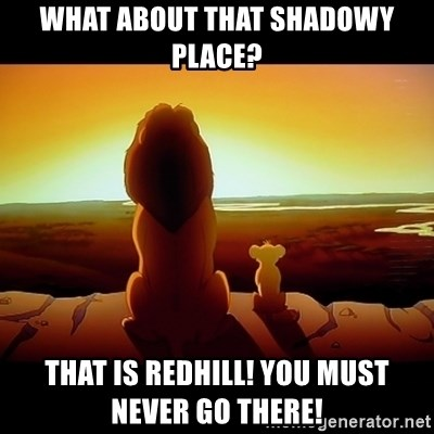 Simba - What About that shaDowy place? That is Redhill! You must never go there!
