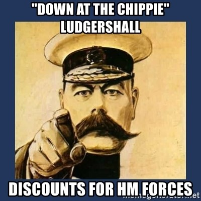 """your country needs you - """"down at the chippie"""" ludgershall discounts for HM forces"""