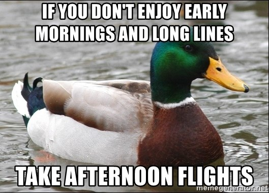 Actual Advice Mallard 1 - if you don't enjoy early mornings and long lines take afternoon flights