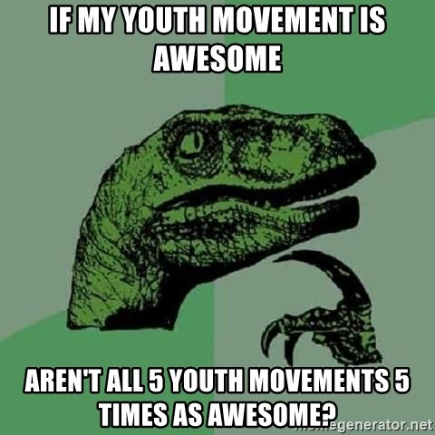 Philosoraptor - if my youth movement is awesome aren't all 5 youth movements 5 times as awesome?