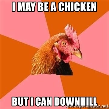 Antijokechicken - I MAY Be a chicken but i can downhill