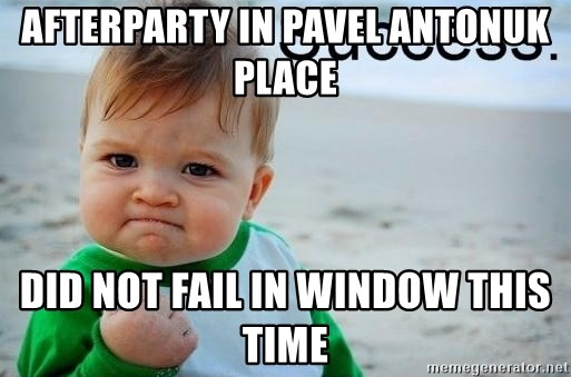 success baby - Afterparty in Pavel antonuk place Did not fail in window this time