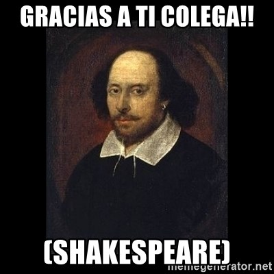 William Shakespeare - GRACIAS A TI COLEGA!! (SHAKESPEARE)
