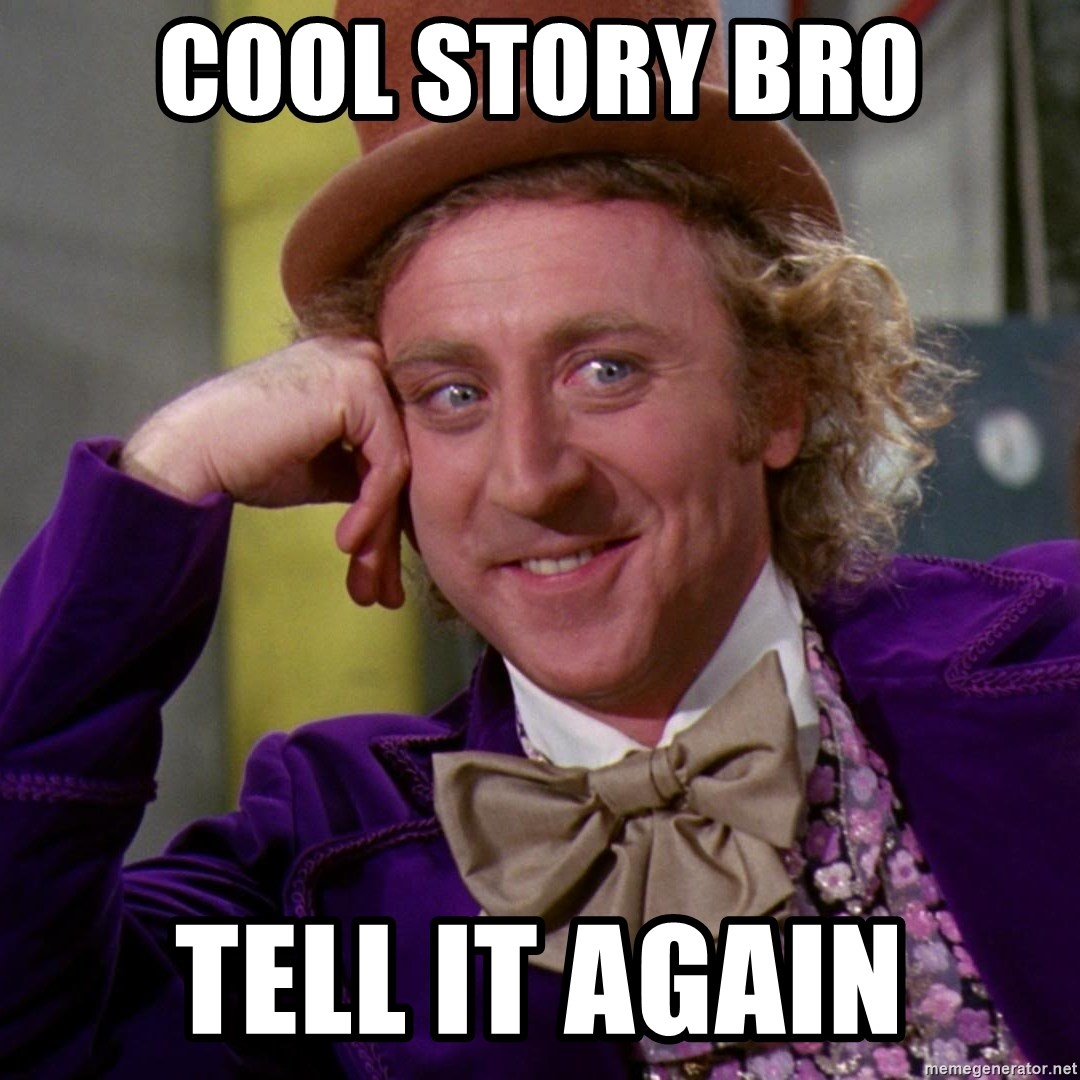 Willy Wonka - Cool story bro tell it again