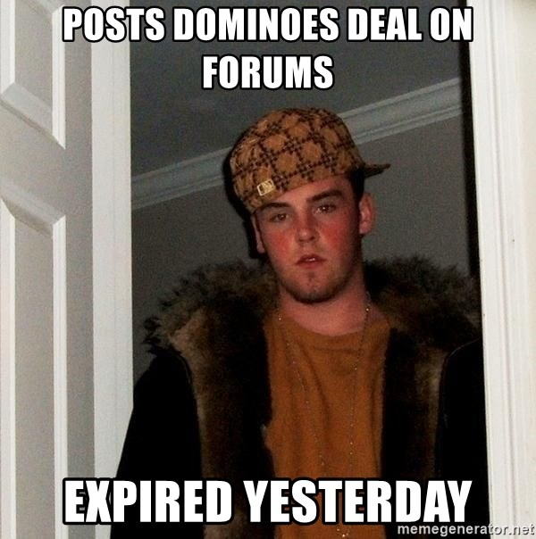 Scumbag Steve - Posts dominoes deal on forums Expired yesterday