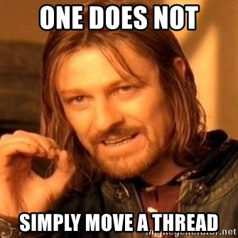 One Does Not Simply - One does not simply move a thread