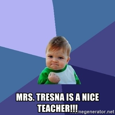 Success Kid -  MRS. TRESNA IS A NICE TEACHER!!!