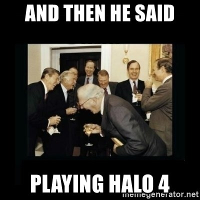 Rich Men Laughing - and then he said playing halo 4