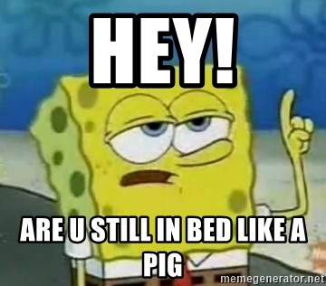 Tough Spongebob - HEY! ARE U STILL IN BED LIKE A PIG