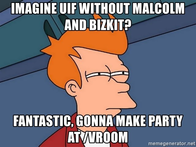 Futurama Fry - Imagine UIF without Malcolm and BIZKIT? Fantastic, Gonna Make Party at /vroom