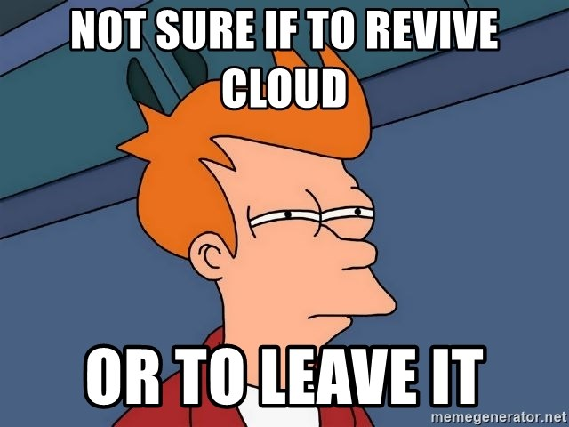 Futurama Fry - Not sure if to revive cloud or to leave it